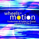 Wheels In Motion/Funkerman & Fedde Le Grand Present 'F To The F'