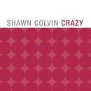 Crazy/Shawn Colvin