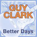 Better Days/Guy Clark