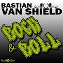 Rock & Roll/Bastian van Shield