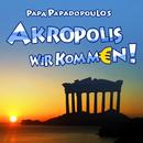 Akropolis wir kommn!/Papa Papadopoulos