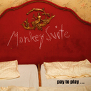 Pay To Play/Monkey Suite