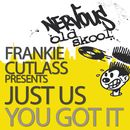 You Got It/Frankie Cutlass Presents Just Us