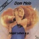 Singel Leben e.p./Dom Melo