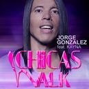 Chicas Walk (feat. Kayna)/Jorge Gonzalez