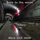Wave And Smile/Back To The Moon