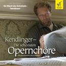 Kendlinger - Die schönsten Opernchöre/Matthias Georg Kendlinger, K&K Philharmoniker, K&K Opernchor