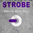 Wanna Hold You/Strobe
