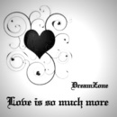 Love Is So Much More/DreamZone