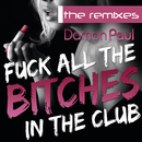 Fuck All The Bitches In The Club (The Remixes)/Damon Paul