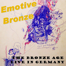The Bronze Age - Live In Germany/Emotive Bronze