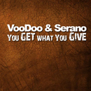 You Get What You Give/VooDoo & Serano