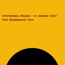 A Sunny Day / Ein sonniger Tag/Hypnosemusik Deutschland