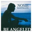 Be Angeled/Nosie Katzmann
