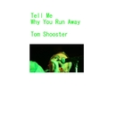 Tell Me Why You Run Away/Tom Shooster
