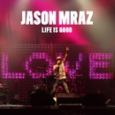Life Is Good/Jason Mraz