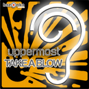 Take A Blow/Uppermost
