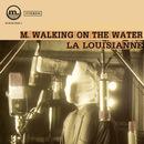 La Louisianne/M. Walking On The Water
