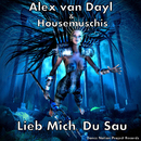 Lieb mich, du Sau/Alex van Dayl & Housemuschis