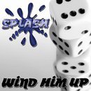 Wind Him Up/Splash