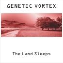 The Land Sleeps/Genetic Vortex