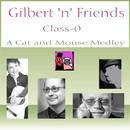 Class-0 A Cat and Mouse Medley/Gilbert 'n' Friends