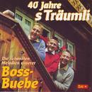 40 Jahre s'Träumli/Boss-Buebe