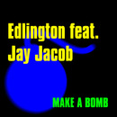 Make a Bomb [feat. Jay Jacob]/Edlington