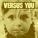 Happy Yet?!/Versus You