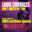 Don't Waste My Time/Louie Corrales