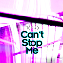 Can't Stop Me/Top 40