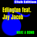 Make a Bomb [feat. Jay Jacob] (Club Edition)/Edlington