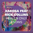 Heaven Only Knows (feat. Rick Collins)/Xakosa