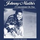 I Concentrate On You/Johnny Mathis
