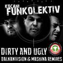 Dirty and Ugly Remixes/Kocani FUNKolektiv