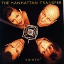 Tonin'/The Manhattan Transfer