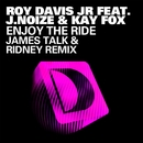 Enjoy The Ride (feat. J. Noize & Kaye Fox) [James Talk & Ridney Remix]/Roy Davis Jr