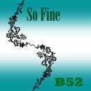 So Fine/B52