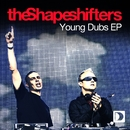 Young Dubs EP/The Shapeshifters