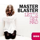 Let's Get Mad/Master Blaster