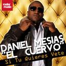 Si Tu Quieres Vete/Daniel Mesias El Cuervo
