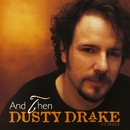 And Then/Dusty Drake