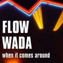 When It Comes Around/Flow Wada