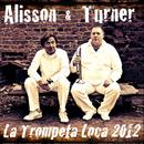 La Trompeta Loca 2012/Alisson & Turner