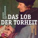 Das Lob der Torheit/Jochen Malmsheimer