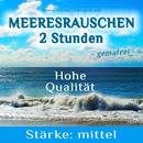 Naturgeräusche zur Entspannung - Meeresrauschen mittlerstark/Meeresrauschen Naturgeräusche