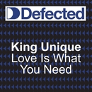 Love Is What You Need/King Unique