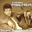So wie Astronauten/Tommy Fischer