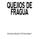"""Quejios de Fragua/Antonio Nuñez """"El Chocolate"""""""