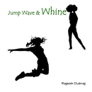 Jump Wave and Whine/Rajesh Dubraj